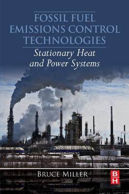 Fossil Fuel Emissions Control Technologies: Stationary Heat and Power Systems (Paperback)