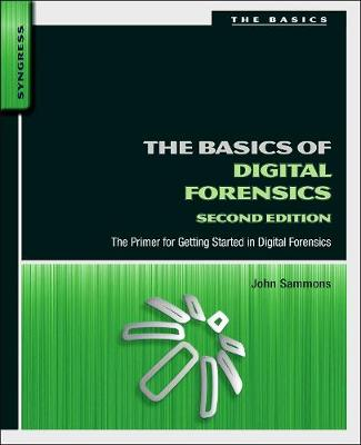 The Basics of Digital Forensics: The Primer for Getting Started in Digital Forensics (Paperback)