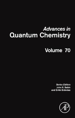 Advances in Quantum Chemistry: Volume 70 - Advances in Quantum Chemistry (Hardback)
