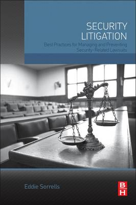 Security Litigation: Best Practices for Managing and Preventing Security-Related Lawsuits (Paperback)