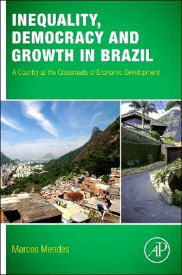 Inequality, Democracy, and Growth in Brazil: A Country at the Crossroads of Economic Development (Paperback)