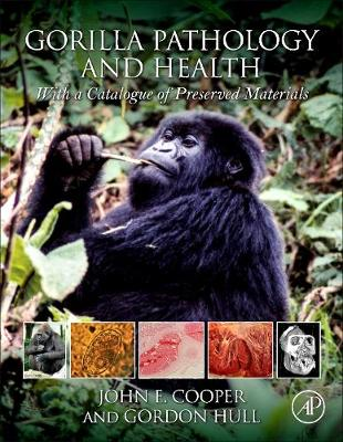 Gorilla Pathology and Health: With a Catalogue of Preserved Materials (Hardback)
