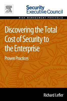 Discovering the Total Cost of Security to the Enterprise: Proven Practices (Paperback)