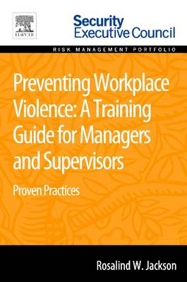 Preventing Workplace Violence: A Training Guide for Managers and Supervisors: Proven Practices (Paperback)
