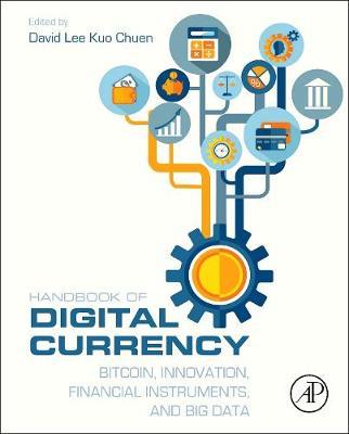 Handbook of Digital Currency: Bitcoin, Innovation, Financial Instruments, and Big Data (Hardback)