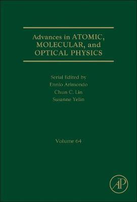 Advances in Atomic, Molecular, and Optical Physics: Volume 64 - Advances In Atomic, Molecular, and Optical Physics (Hardback)