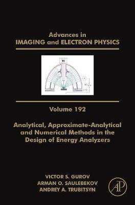 Analytical, Approximate-Analytical and Numerical Methods in the Design of Energy Analyzers: Volume 192 - Advances in Imaging and Electron Physics (Hardback)