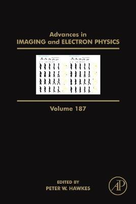Advances in Imaging and Electron Physics: Volume 187 - Advances in Imaging and Electron Physics (Hardback)