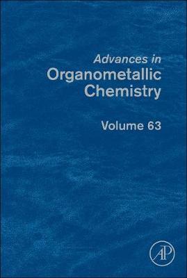 Advances in Organometallic Chemistry: Volume 63 - Advances in Organometallic Chemistry (Hardback)