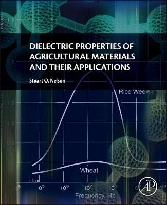 Dielectric Properties of Agricultural Materials and their Applications (Paperback)