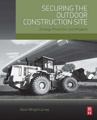 Securing the Outdoor Construction Site: Strategy, Prevention, and Mitigation (Paperback)
