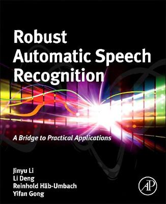 Robust Automatic Speech Recognition: A Bridge to Practical Applications (Hardback)