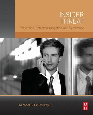 Insider Threat: Prevention, Detection, Mitigation, and Deterrence (Paperback)