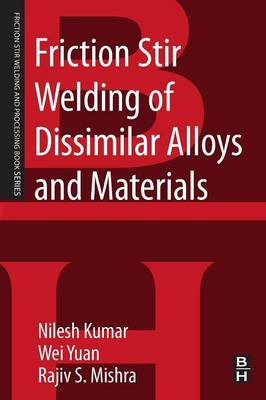 Friction Stir Welding of Dissimilar Alloys and Materials - Friction Stir Welding and Processing (Paperback)