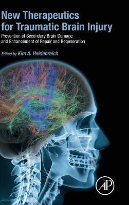New Therapeutics for Traumatic Brain Injury: Prevention of Secondary Brain Damage and Enhancement of Repair and Regeneration (Hardback)