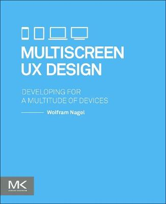 Multiscreen UX Design: Developing for a Multitude of Devices (Paperback)