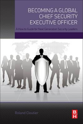 Becoming a Global Chief Security Executive Officer: A How to Guide for Next Generation Security Leaders (Paperback)