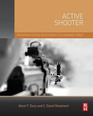 Active Shooter: Preparing for and Responding to a Growing Threat (Paperback)