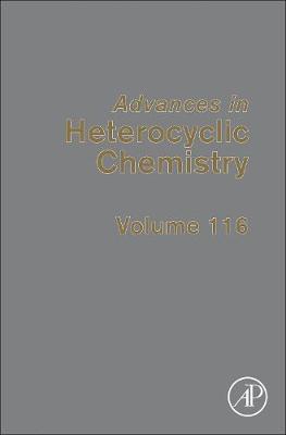 Advances in Heterocyclic Chemistry: Volume 116 - Advances in Heterocyclic Chemistry (Hardback)