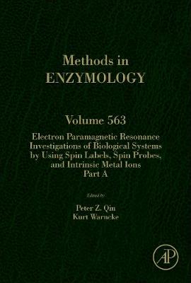 Electron Paramagnetic Resonance Investigations of Biological Systems by Using Spin Labels, Spin Probes, and Intrinsic Metal Ions Part A: Volume 563 - Methods in Enzymology (Hardback)