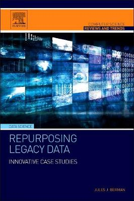 Repurposing Legacy Data: Innovative Case Studies - Computer Science Reviews and Trends (Paperback)