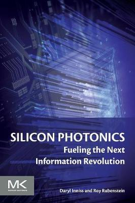 Silicon Photonics: Fueling the Next Information Revolution (Paperback)