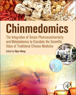 Chinmedomics: The Integration of Serum Pharmacochemistry and Metabolomics to Elucidate the Scientific Value of Traditional Chinese Medicine (Hardback)