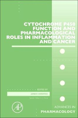 Cytochrome P450 Function and Pharmacological Roles in Inflammation and Cancer: Volume 74 - Advances in Pharmacology (Hardback)