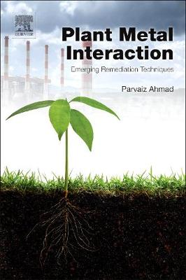 Plant Metal Interaction: Emerging Remediation Techniques (Hardback)