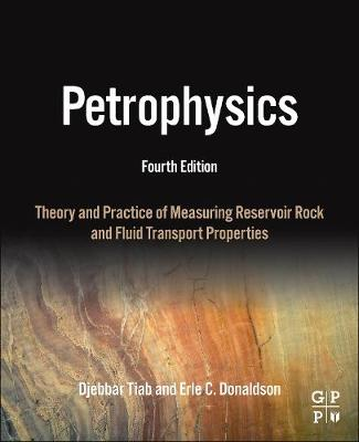 Petrophysics: Theory and Practice of Measuring Reservoir Rock and Fluid Transport Properties (Hardback)