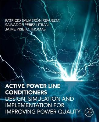 Active Power Line Conditioners: Design, Simulation and Implementation for Improving Power Quality (Paperback)
