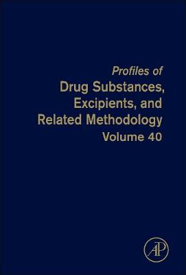 Profiles of Drug Substances, Excipients and Related Methodology: Volume 40 - Profiles of Drug Substances, Excipients and Related Methodology (Hardback)