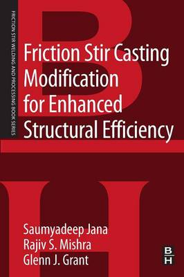 Friction Stir Casting Modification for Enhanced Structural Efficiency: A Volume in the Friction Stir Welding and Processing Book Series - Friction Stir Welding and Processing (Paperback)