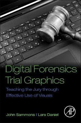 Digital Forensics Trial Graphics: Teaching the Jury through Effective Use of Visuals (Paperback)