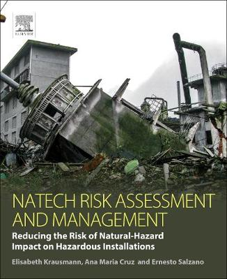 Natech Risk Assessment and Management: Reducing the Risk of Natural-Hazard Impact on Hazardous Installations (Paperback)