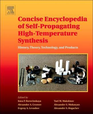 Concise Encyclopedia of Self-Propagating High-Temperature Synthesis: History, Theory, Technology, and Products (Paperback)