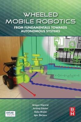 Wheeled Mobile Robotics: From Fundamentals Towards Autonomous Systems (Paperback)