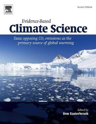 Evidence-Based Climate Science: Data Opposing CO2 Emissions as the Primary Source of Global Warming (Paperback)