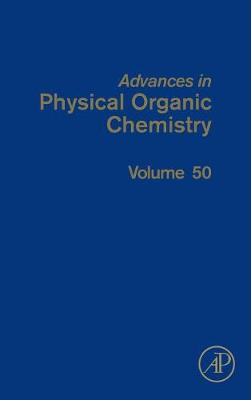 Advances in Physical Organic Chemistry: Volume 50 - Advances in Physical Organic Chemistry (Hardback)