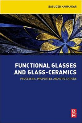 Functional Glasses and Glass-Ceramics: Processing, Properties and Applications (Paperback)