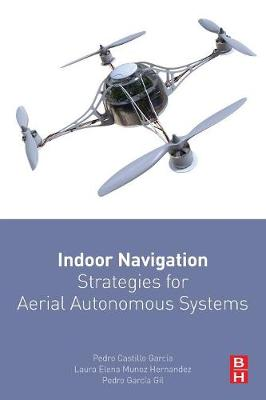 Indoor Navigation Strategies for Aerial Autonomous Systems (Paperback)