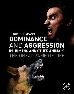 Dominance and Aggression in Humans and Other Animals: The Great Game of Life (Paperback)