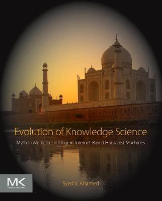 Evolution of Knowledge Science: Myth to Medicine: Intelligent Internet-Based Humanist Machines (Paperback)