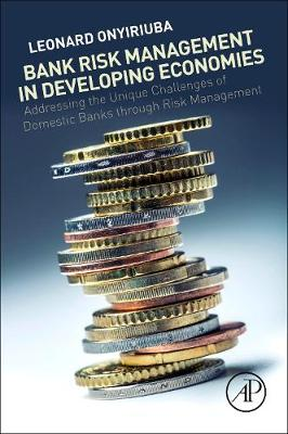 Bank Risk Management in Developing Economies: Addressing the Unique Challenges of Domestic Banks (Paperback)