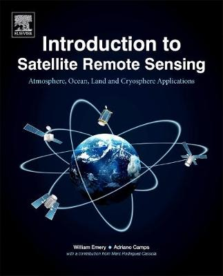 Introduction to Satellite Remote Sensing: Atmosphere, Ocean, Land and Cryosphere Applications (Paperback)