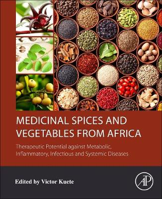 Medicinal Spices and Vegetables from Africa: Therapeutic Potential against Metabolic, Inflammatory, Infectious and Systemic Diseases (Paperback)