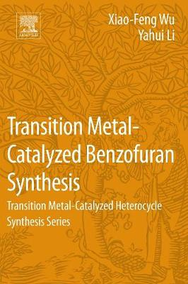Transition Metal-Catalyzed Benzofuran Synthesis: Transition Metal-Catalyzed Heterocycle Synthesis Series (Paperback)