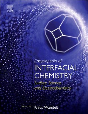 Encyclopedia of Interfacial Chemistry: Surface Science and Electrochemistry