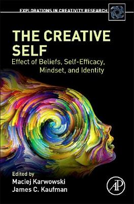 The Creative Self: Effect of Beliefs, Self-Efficacy, Mindset, and Identity - Explorations in Creativity Research (Paperback)