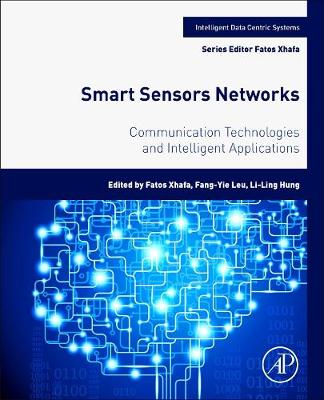 Smart Sensors Networks: Communication Technologies and Intelligent Applications - Intelligent Data-Centric Systems: Sensor Collected Intelligence (Paperback)